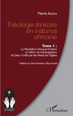 Théologie trinitaire en instance africaine Tome 1 - Pierre Anzian