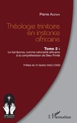 Théologie trinitaire en instance africaine Tome 2 - Pierre Anzian