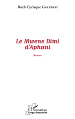 Le Mwene Dimi d'Aphani - Roch Cyriaque Galebayi