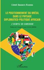 Le positionnement du Brésil dans le paysage diplomatico-politique africain - Lionel Amahata Kiabega