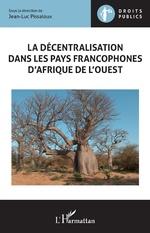 La décentralisation  dans les pays francophones d'Afrique de l'Ouest - Jean-Luc Pissaloux