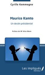 Maurice Kamto un destin présidentiel - Cyrille Kemmegne