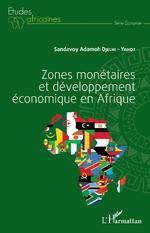 Zones monétaires et développement économique en Afrique - Sandavoy Adamoh Djelhi-Yahot