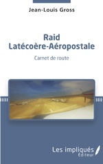 Raid Laécoère-Aéropostale - Jean-Louis Gross