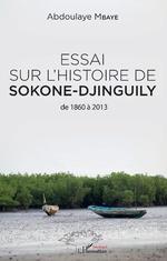 Essai sur l'histoire de Sokone-Djinguily de 1860 à 2013 - Abdoulaye Mbaye