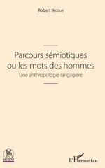 Parcours sémiotiques ou les mots des hommes - Robert Nicolaï
