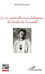 La vie spirituelle et psychologique de Charles de Foucauld - Patrick Mahony
