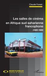 Les salles de cinéma en Afrique sud saharienne francophone - Claude Forest