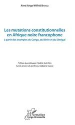 Les mutations constitutionnelles en Afrique noire francophone - Aimé Ange Wilfrid Bininga