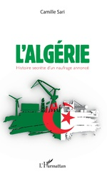 L'Algérie. Histoire secrète d'un naufrage annoncé - Camille Sari