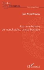 Pour une histoire du munukutuba, langue bantoue - Jean-Alexis Mfoutou