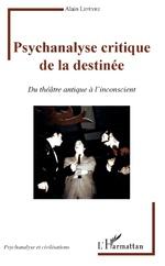 Psychanalyse critique de la destinée - Alain Lefevre