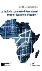 Le droit du commerce international contre l'économie africaine ? - Godé Mpoy Kadima