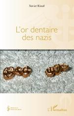L'or dentaire des nazis - Xavier Riaud