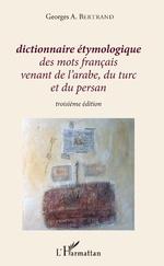 Dictionnaire étymologique des mots français venant de l'arabe, du turc et du persan - Georges A. Bertrand
