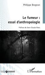Le fumeur : essai d'anthropologie - Philippe Brognon