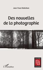 Des nouvelles de la photographie - Yves ROBICHON