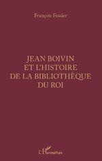 Jean Boivin et l'histoire de la bibliothèque du Roi - François Fossier