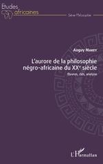 L'aurore de la philosophie négro-africaine du XXe siècle - Auguy Makey