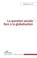 La question sociale face à la globalisation - Roland Guillon