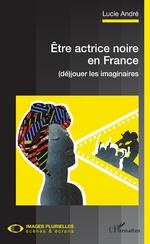 Être actrice noire en France - Lucie André