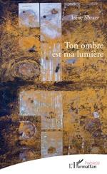 Ton ombre est ma lumière - Irène Shraer