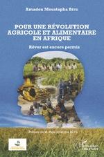 Pour une révolution agricole et alimentaire en Afrique - Amadou Moustapha Bèye
