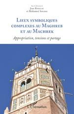 Lieux symboliques complexes au Maghreb et au Machrek -