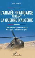 L'armée française pendant la guerre d'Algérie - JEAN Balazuc