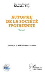 Autopsie de la société ivoirienne Tome 1 - Macaire Etty
