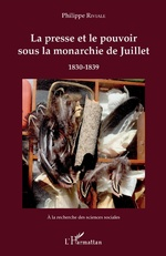 La presse et le pouvoir sous la monarchie de Juillet - Philippe Riviale