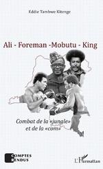 Ali - Foreman - Mobutu - King - Eddie Tambwe