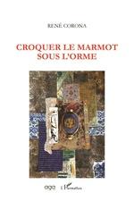 Croquer le marmot sous l'orme - René Corona
