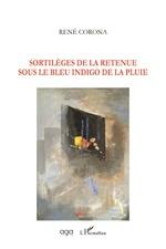 Sortilèges de la retenue sous le bleu indigo de la pluie - René Corona