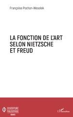 La fonction de l'art selon Nietzsche et Freud - Françoise Pochon-Wesolek