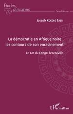 La démocratie en Afrique noire : les contours de son enracinement - Joseph Kokolo Zassi