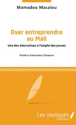Oser entreprendre au Mali - Mamadou Macalou