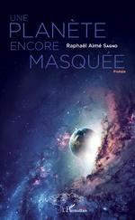 Une planète encore masquée - Raphael Aimé Sagno