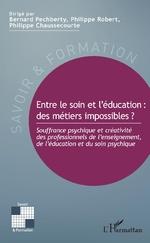 Entre le soin et l'éducation : des métiers impossibles ? - Bernard Pechberty, Philippe Robert, Philippe Chaussecourte