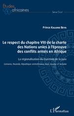 Le respect du chapitre VIII de la charte des Nations unies à l'épreuve des conflits armés en Afrique - Prince Kalume Beya