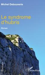 Le syndrome d'hubris - Michel Debouverie