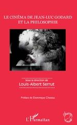 Le cinéma de Jean-Luc Godard et la philosophie - Louis-Albert Serrut