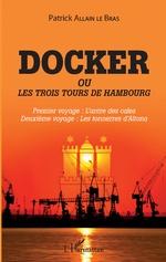 Docker ou Les trois tours de Hambourg - Patrick Allain Le Bras
