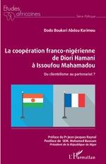 La coopération franco-nigérienne de Diori Hamani à Issoufou Mahamadou - Dodo Boukari Abdou Karimou