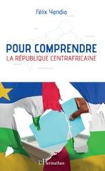 Pour comprendre la République centrafricaine - Félix Yandia