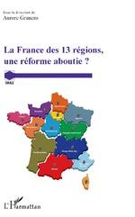 La France des 13 régions, une réforme aboutie ? - Aurore Granero