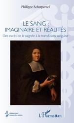 Le sang : imaginaire et réalités - Philippe Scherpereel