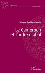 Le Cameroun et l'ordre global - Stéphane Engueleguele