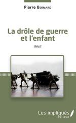 La drôle de guerre et l'enfant - Pierre Bernard