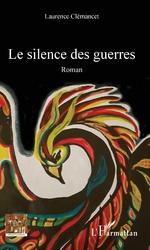 Le silence des guerres - Laurence Clémancet